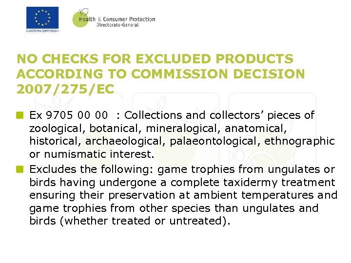 NO CHECKS FOR EXCLUDED PRODUCTS ACCORDING TO COMMISSION DECISION 2007/275/EC Ex 9705 00 00