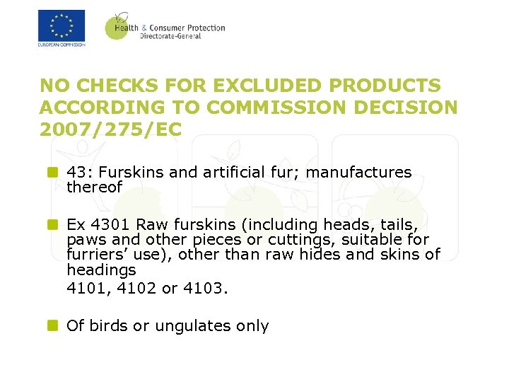 NO CHECKS FOR EXCLUDED PRODUCTS ACCORDING TO COMMISSION DECISION 2007/275/EC 43: Furskins and artificial