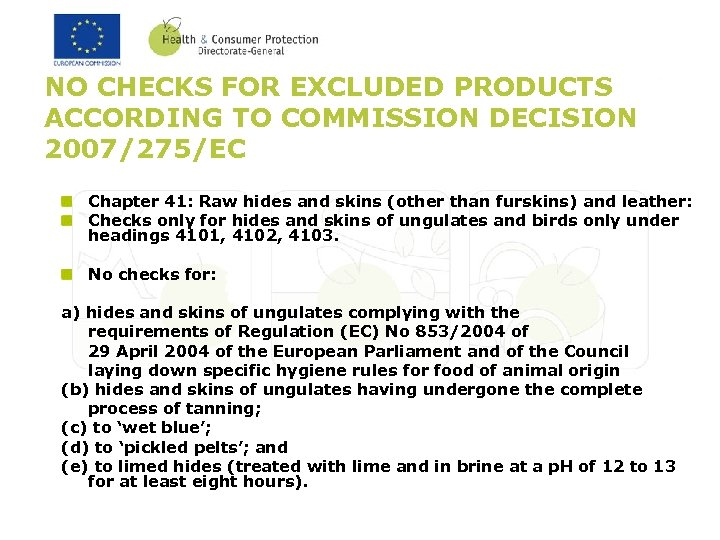 NO CHECKS FOR EXCLUDED PRODUCTS ACCORDING TO COMMISSION DECISION 2007/275/EC Chapter 41: Raw hides