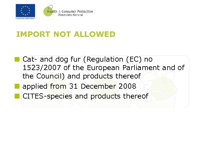 IMPORT NOT ALLOWED Cat- and dog fur (Regulation (EC) no 1523/2007 of the European