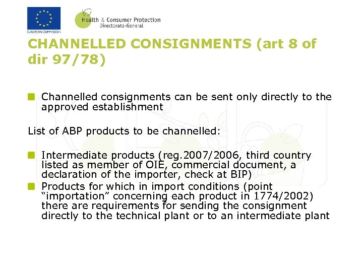 CHANNELLED CONSIGNMENTS (art 8 of dir 97/78) Channelled consignments can be sent only directly