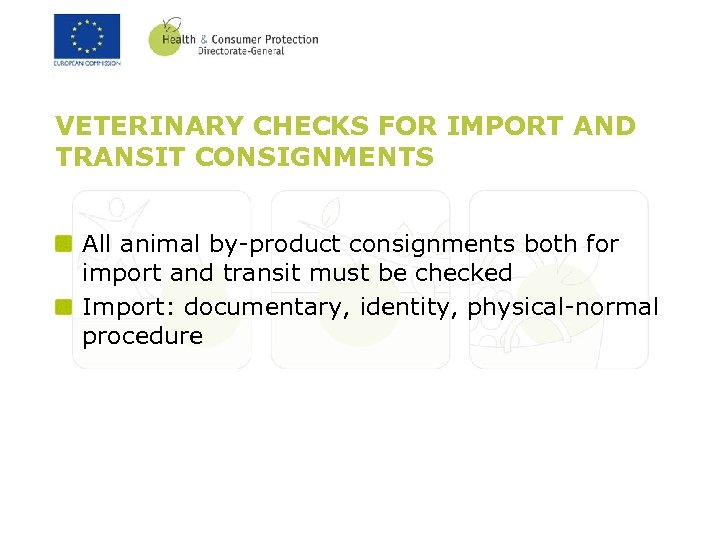 VETERINARY CHECKS FOR IMPORT AND TRANSIT CONSIGNMENTS All animal by-product consignments both for import