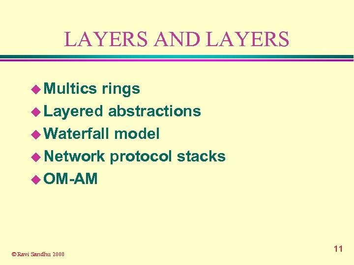 LAYERS AND LAYERS u Multics rings u Layered abstractions u Waterfall model u Network
