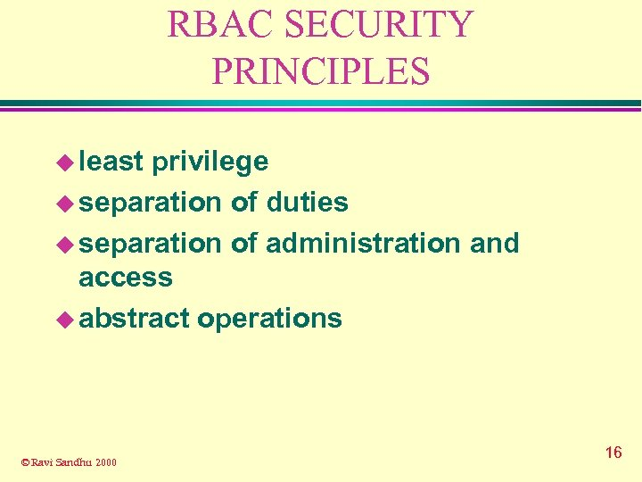RBAC SECURITY PRINCIPLES u least privilege u separation of duties u separation of administration