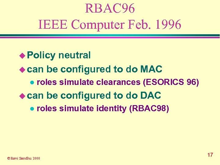 RBAC 96 IEEE Computer Feb. 1996 u Policy neutral u can be configured to