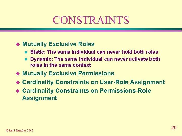 CONSTRAINTS u Mutually Exclusive Roles l l u u u Static: The same individual
