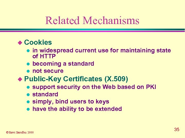 Related Mechanisms u Cookies l l l in widespread current use for maintaining state