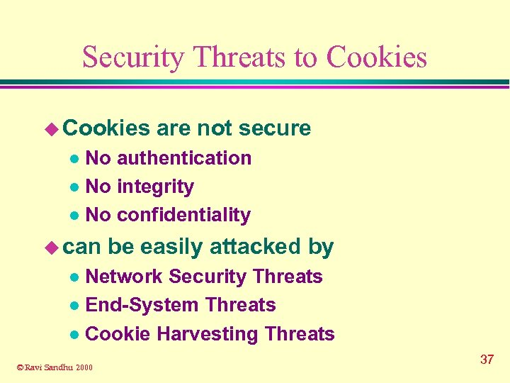 Security Threats to Cookies u Cookies are not secure No authentication l No integrity