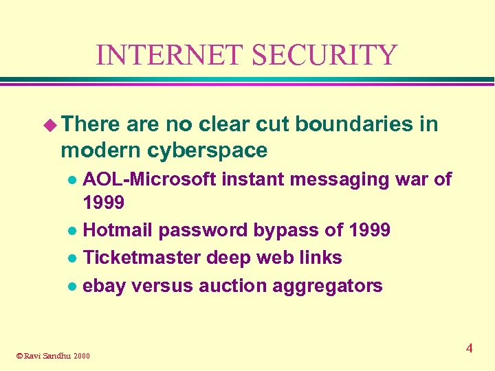 INTERNET SECURITY u There are no clear cut boundaries in modern cyberspace AOL-Microsoft instant