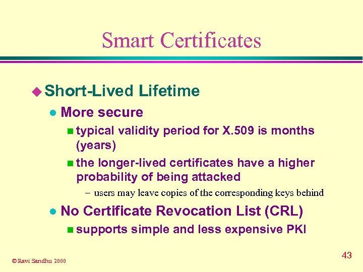 Smart Certificates u Short-Lived l Lifetime More secure n typical validity period for X.