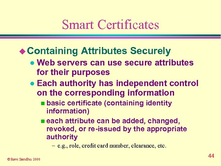Smart Certificates u Containing Attributes Securely Web servers can use secure attributes for their