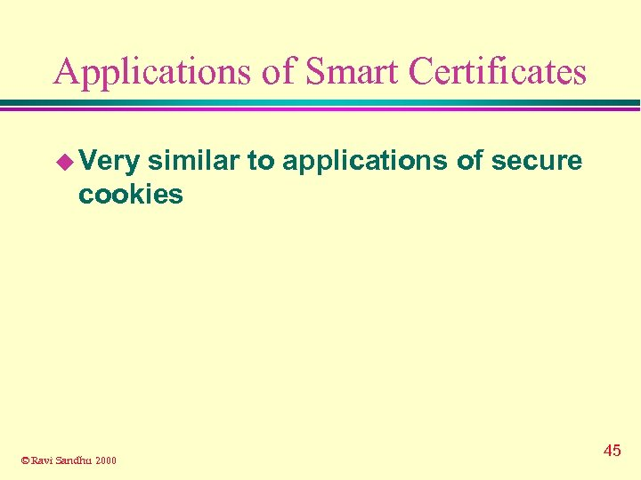Applications of Smart Certificates u Very similar to applications of secure cookies © Ravi