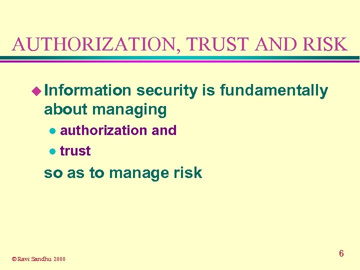 AUTHORIZATION, TRUST AND RISK u Information security is fundamentally about managing authorization and l
