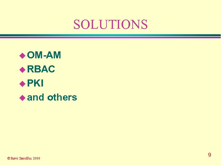 SOLUTIONS u OM-AM u RBAC u PKI u and © Ravi Sandhu 2000 others