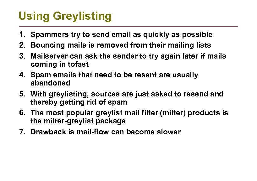 Using Greylisting 1. Spammers try to send email as quickly as possible 2. Bouncing