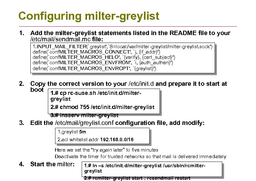 Configuring milter-greylist 1. Add the milter-greylist statements listed in the README file to your