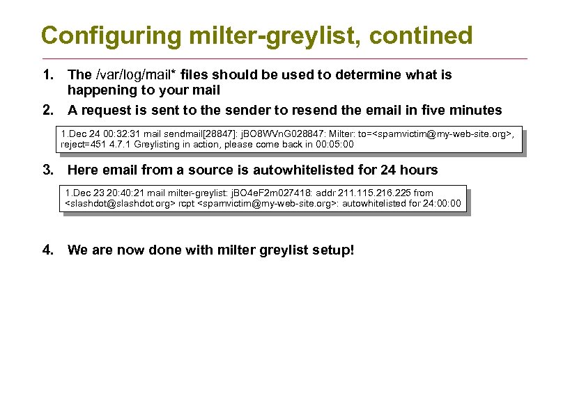 Configuring milter-greylist, contined 1. The /var/log/mail* files should be used to determine what is