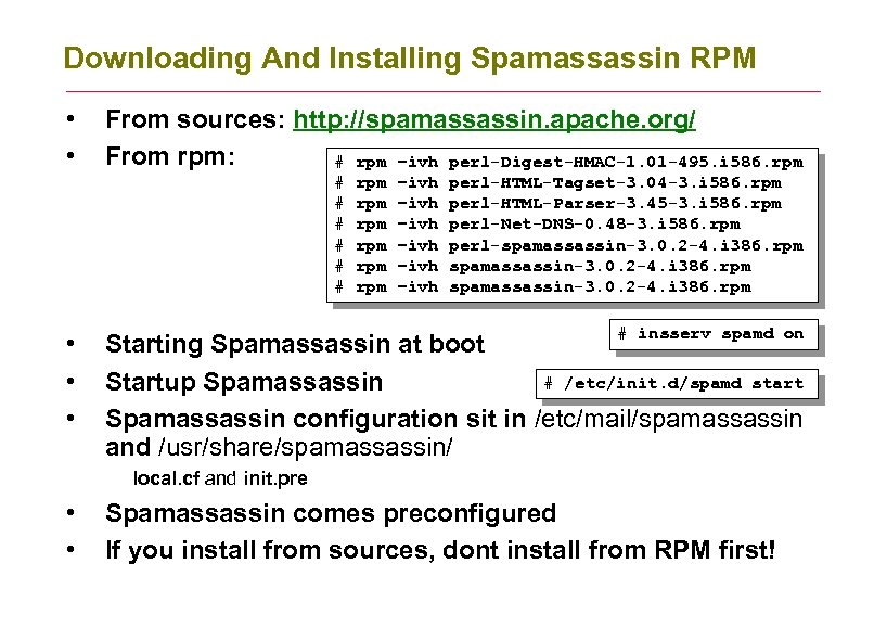 Downloading And Installing Spamassassin RPM • • From sources: http: //spamassassin. apache. org/ From