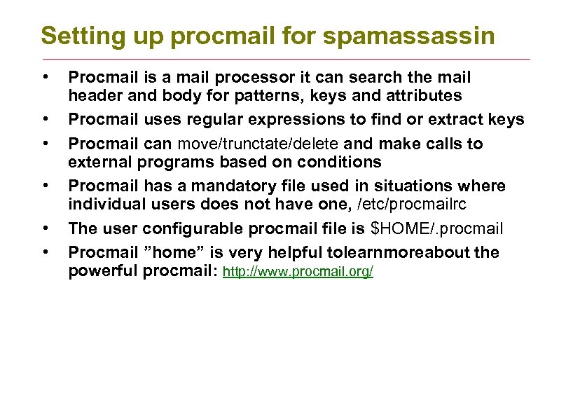 Setting up procmail for spamassassin • • • Procmail is a mail processor it