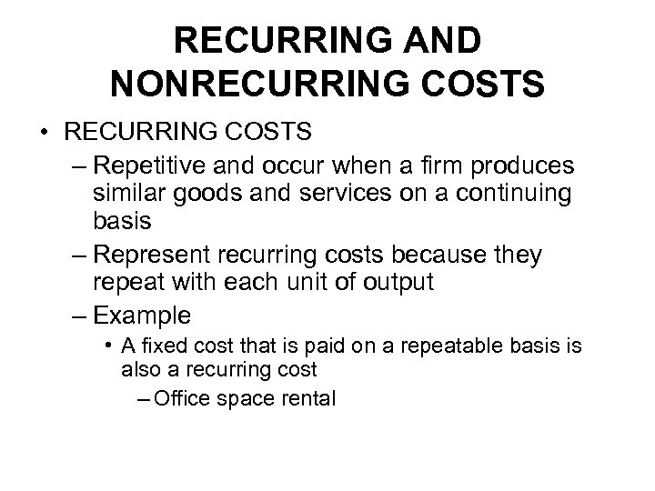 RECURRING AND NONRECURRING COSTS • RECURRING COSTS – Repetitive and occur when a firm