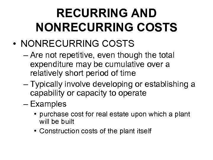 RECURRING AND NONRECURRING COSTS • NONRECURRING COSTS – Are not repetitive, even though the