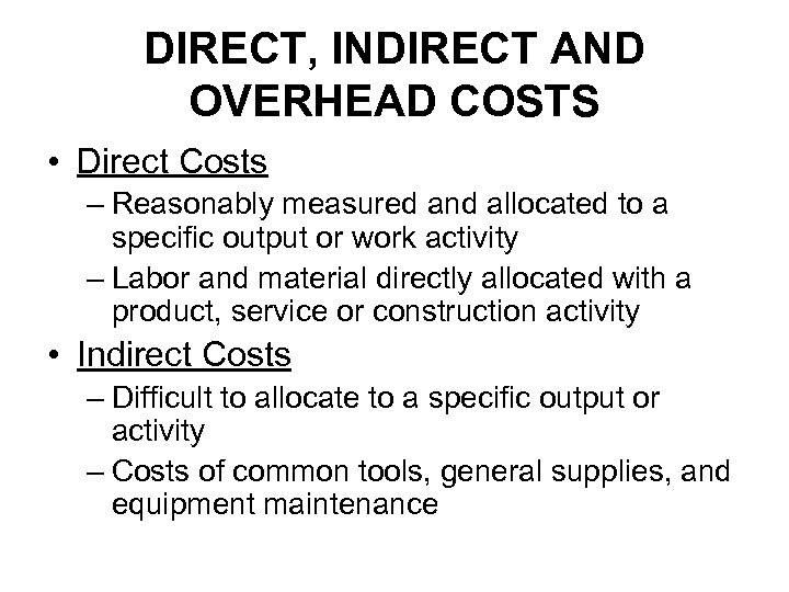 DIRECT, INDIRECT AND OVERHEAD COSTS • Direct Costs – Reasonably measured and allocated to