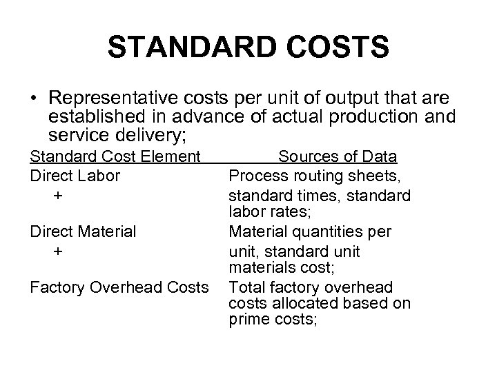 STANDARD COSTS • Representative costs per unit of output that are established in advance