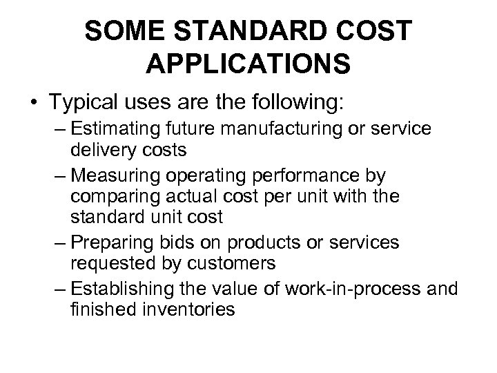 SOME STANDARD COST APPLICATIONS • Typical uses are the following: – Estimating future manufacturing