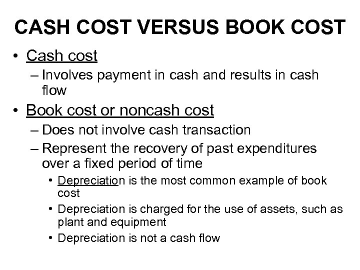 CASH COST VERSUS BOOK COST • Cash cost – Involves payment in cash and