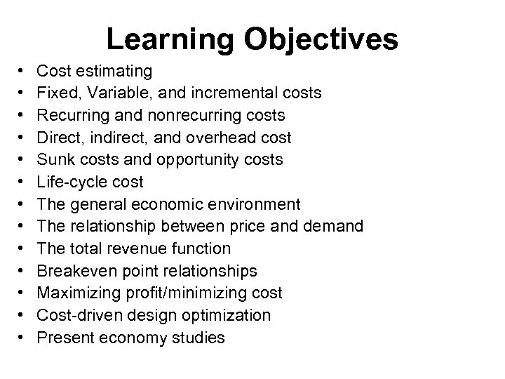 Learning Objectives • • • • Cost estimating Fixed, Variable, and incremental costs Recurring