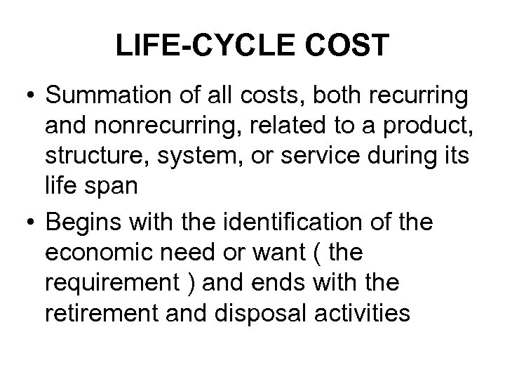 LIFE-CYCLE COST • Summation of all costs, both recurring and nonrecurring, related to a