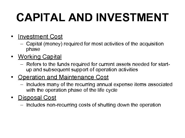 CAPITAL AND INVESTMENT • Investment Cost – Capital (money) required for most activities of