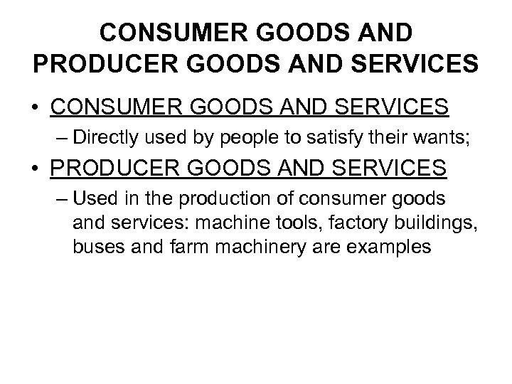 CONSUMER GOODS AND PRODUCER GOODS AND SERVICES • CONSUMER GOODS AND SERVICES – Directly