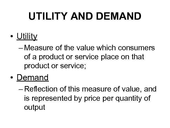 UTILITY AND DEMAND • Utility – Measure of the value which consumers of a