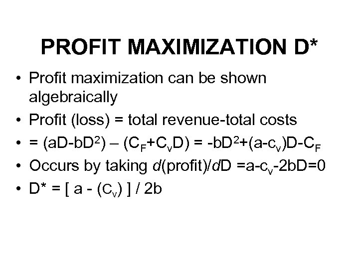 PROFIT MAXIMIZATION D* • Profit maximization can be shown algebraically • Profit (loss) =