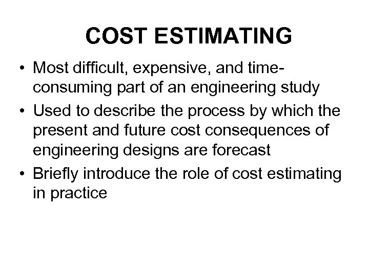 COST ESTIMATING • Most difficult, expensive, and timeconsuming part of an engineering study •