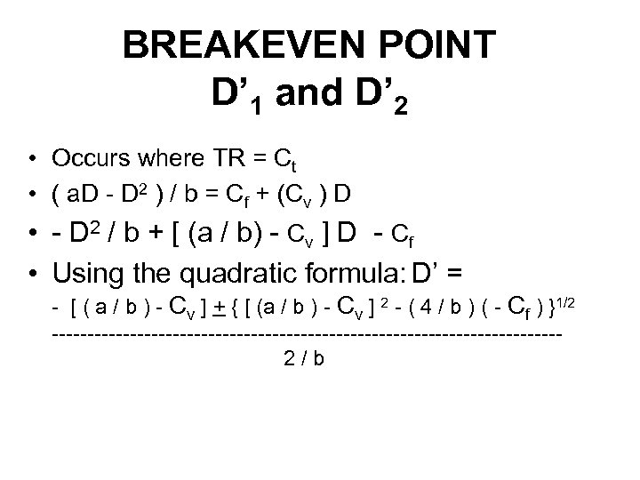 BREAKEVEN POINT D' 1 and D' 2 • Occurs where TR = Ct •