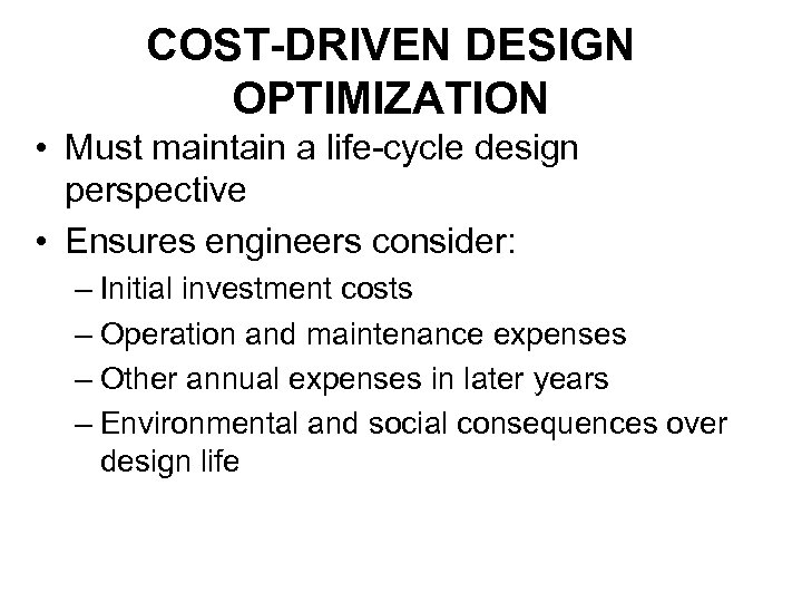 COST-DRIVEN DESIGN OPTIMIZATION • Must maintain a life-cycle design perspective • Ensures engineers consider: