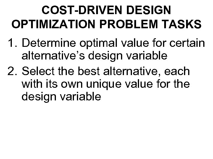 COST-DRIVEN DESIGN OPTIMIZATION PROBLEM TASKS 1. Determine optimal value for certain alternative's design variable