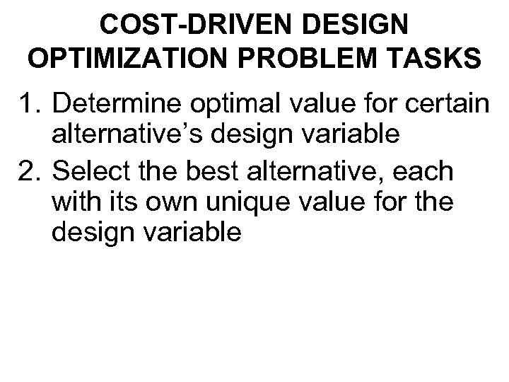 COST-DRIVEN DESIGN OPTIMIZATION PROBLEM TASKS 1. Determine optimal value for certain alternative's design variable