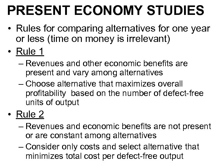 PRESENT ECONOMY STUDIES • Rules for comparing alternatives for one year or less (time