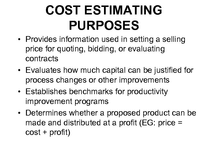 COST ESTIMATING PURPOSES • Provides information used in setting a selling price for quoting,