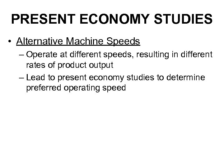 PRESENT ECONOMY STUDIES • Alternative Machine Speeds – Operate at different speeds, resulting in