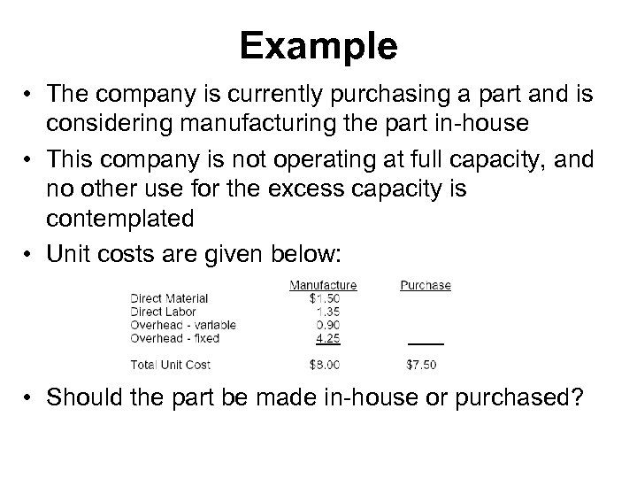 Example • The company is currently purchasing a part and is considering manufacturing the
