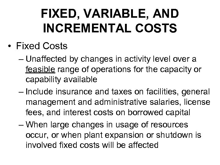 FIXED, VARIABLE, AND INCREMENTAL COSTS • Fixed Costs – Unaffected by changes in activity