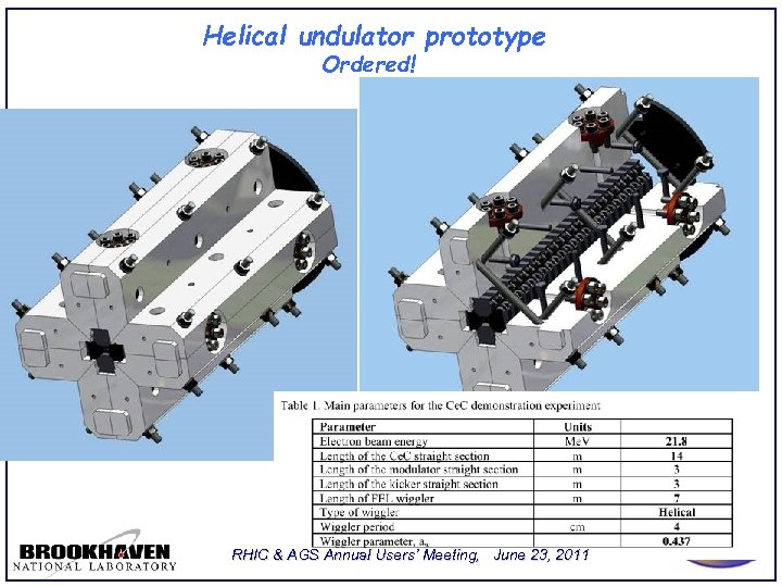 Helical undulator prototype Ordered! RHIC & AGS Annual Users' Meeting, June 23, 2011