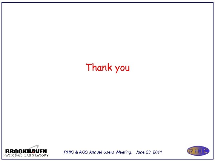 Thank you RHIC & AGS Annual Users' Meeting, June 23, 2011
