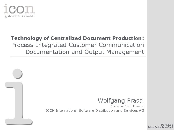 Technology of Centralized Document Production: Process-Integrated Customer Communication Documentation and Output Management Wolfgang Prassl