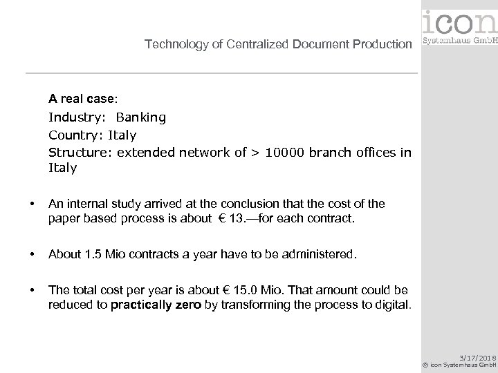 Technology of Centralized Document Production A real case: Industry: Banking Country: Italy Structure: extended