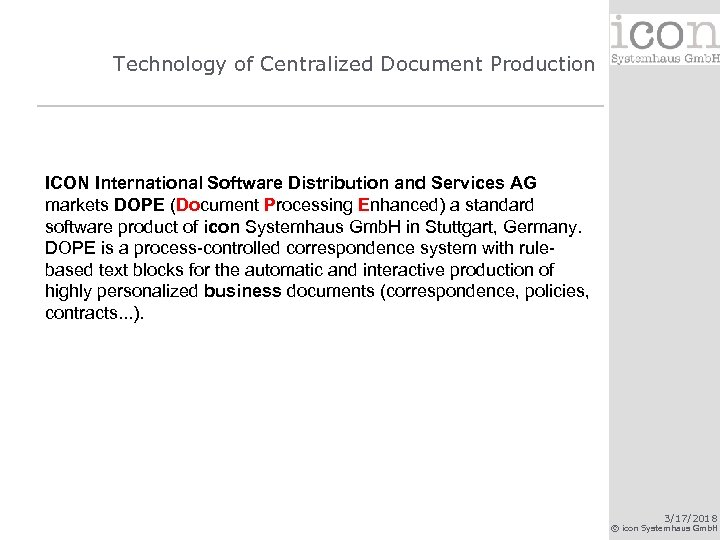 Technology of Centralized Document Production ICON International Software Distribution and Services AG markets DOPE